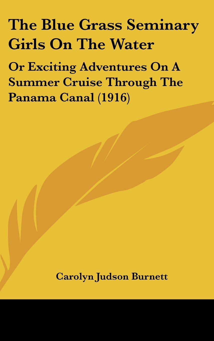 The Blue Grass Seminary Girls On The Water: Or Exciting Adventures On A Summer Cruise Through The Panama Canal (1916) PDF