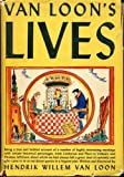 Van Loon's Lives,: Being a true and faithful account of a number of highly interesting meetings with certain historical personages, from Confucius and ... to us as our dinner guests in a bygone year