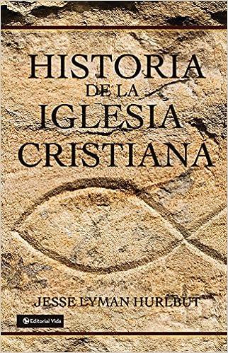 Historia de La Iglesia Cristiana: Amazon.es: Hurlbut, Jesse L ...