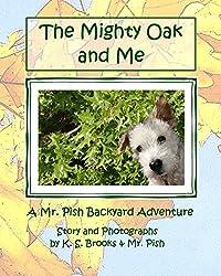 The Mighty Oak and Me: A Mr. Pish Backyard Adventure