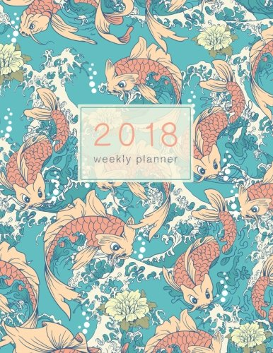 2018 Planner Weekly & Monthly Japanese Koi Fish: Calendar Organizer with Inspirational Quotes and To-Do Lists (2018 Planners and Journals) (Volume 2)