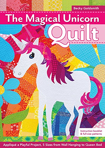 The Magical Unicorn Quilt: Appliqué a Playful Project, 5 Sizes from Wallhanging to Queen Bed