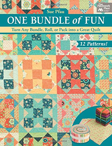 One Bundle of Fun: Turn Any Bundle, Roll, or Pack into a Great Quilt