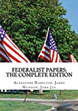 The Federalist Papers:  The Complete Edition