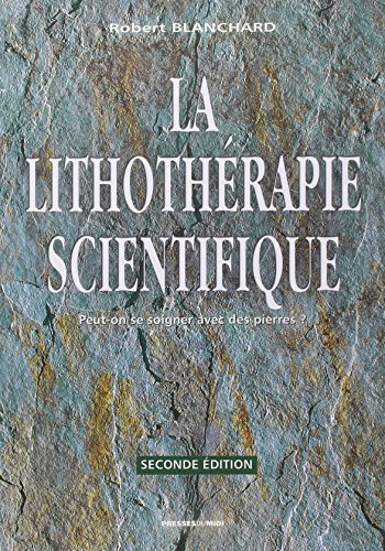 La lithothérapie scientifique : Comment la Lithothérapie peut devenir une Science médicale