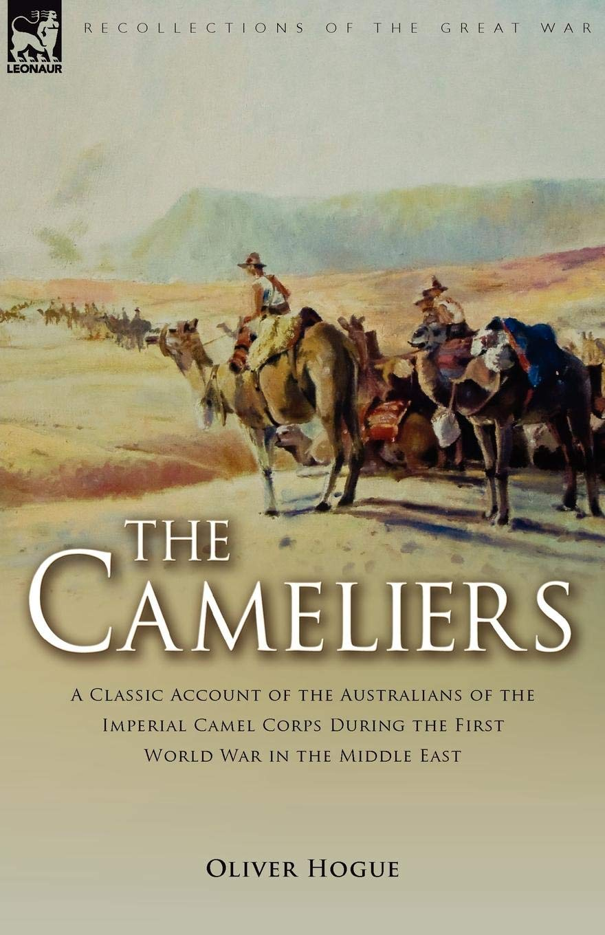 Download The Cameliers: A Classic Account of the Australians of the Imperial Camel Corps During the First World War in the Middle East pdf