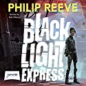 Black Light Express Audiobook by Philip Reeve Narrated by Malk Williams