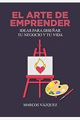 El Arte de Emprender: Ideas para diseñar tu negocio y tu vida (Spanish Edition) Kindle Edition
