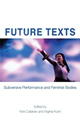 Future Texts: Subversive Performance and Feminist Bodies Paperback