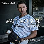 Matt Jackson, Catcher: Bottom of the Ninth, Book 2 | Jean Joachim