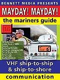 Mayday! Mayday! The Mariners' Guide to VHF Ship-to-Ship & Ship-to-Shore Communication