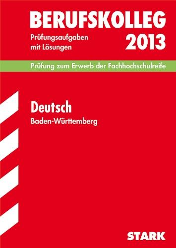 Berufskolleg, Baden-Württemberg / Deutsch 2013, Prüfung zum Erwerb der Fachhochschulreife: Prüfungsaufgaben 2011-2012 mit Lösungen