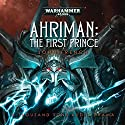 Ahriman: The First Prince: Warhammer 40,000 Audiobook by John French Narrated by Gareth Armstrong, Robin Bowerman, Jonathan Keeble