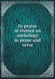 In Praise of Oxford an Anthology in Prose and Verse, Thomas Seccombe and H. Spencer Scott, 5518627173
