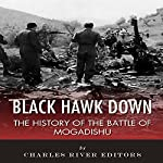 Black Hawk Down: The History of the Battle of Mogadishu | Charles River Editors
