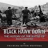 Black Hawk Down: The History of the Battle of Mogadishu