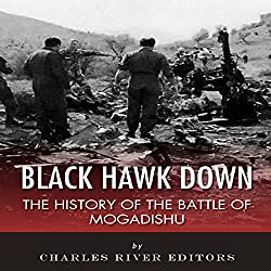 Black Hawk Down: The History of the Battle of Mogadishu