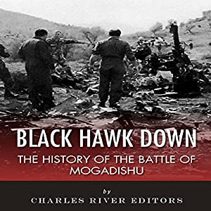 Black Hawk Down: The History of the Battle of Mogadishu Audiobook