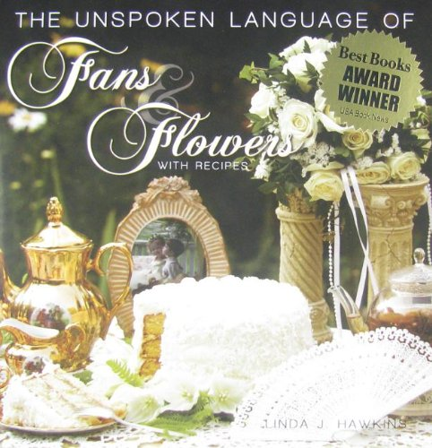 The Unspoken Language of Fans & Flowers: With Recipes by Brand: Heart to Heart Pub