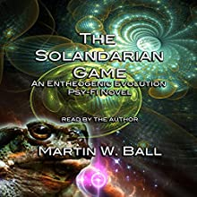 The Solandarian Game: An Entheogenic Evolution Psy-Fi Novel Audiobook by Martin W. Ball Narrated by Martin Ball