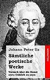 Sämtliche Poetische Werke / Versuch über Die Kunst Stets Fröhlich Zu Seyn, Johann Uz, 1482769425