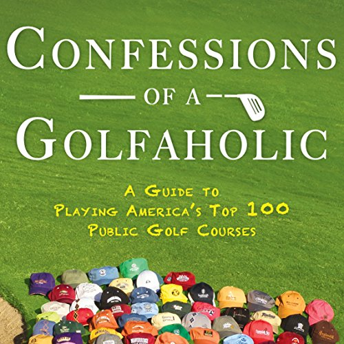 Confessions of a Golfaholic: A Guide to Playing America's Top 100 Public Golf Courses by Elevate