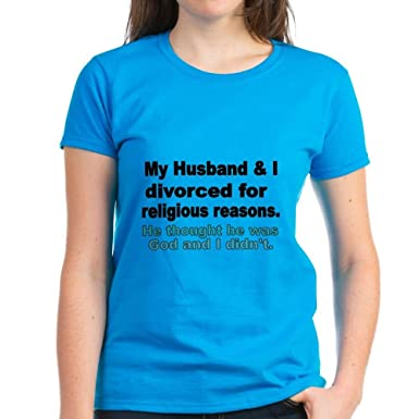 d0fb7f72a CafePress - My Husband I Divorced for Religious Reasons. He T - Womens  Cotton T