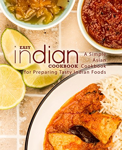 Easy Indian Cookbook: A Simple Asian Cookbook for Preparing Tasty Indian Foods by BookSumo Press