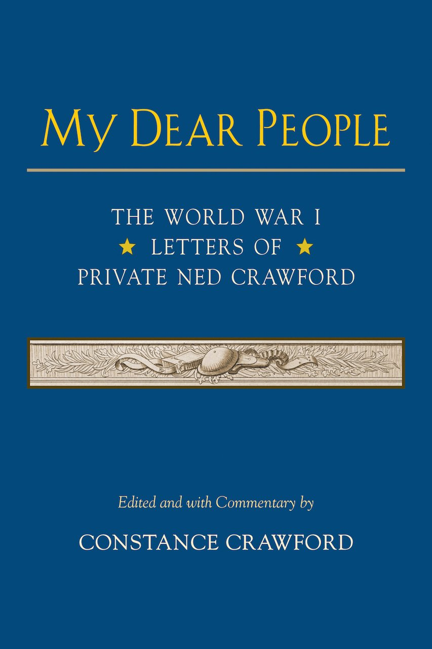 My Dear People: The World War I Letters of Private Ned Crawford