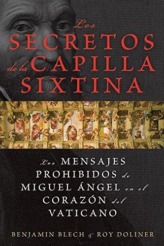Los secretos de la Capilla Sixtina: Los mensajes prohibidos de Miguel Angel en el corazon del Vaticano (Spanish Edition)