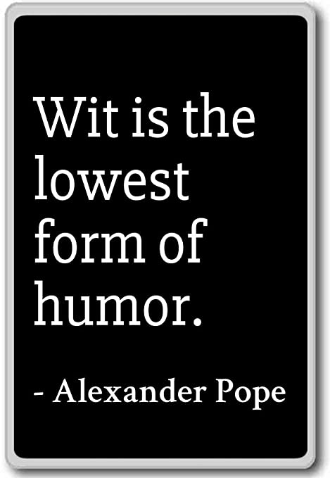 Amazon.com: Wit is the lowest form of humor. - Alexander ...