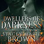 Dwellers of Darkness: Darkness Series, Book 3 | Stacey Marie Brown