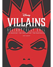 Disney Villains: Delightfully Evil : The Creation, The Inspiration, The Fascination (Disney Editions Deluxe)