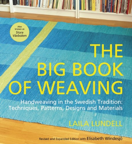 The Big Book of Weaving: Handweaving in the Swedish Tradition: Techniques, Patterns, Designs and Materials (Designs Patterns Weaving)