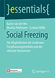 Social Freezing: Die Möglichkeiten der modernen Fortpflanzungsmedizin und die ethische Kontroverse (essentials)