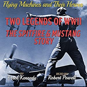 Two Legends of WWII: The Spitfire and Mustang Story Audiobook