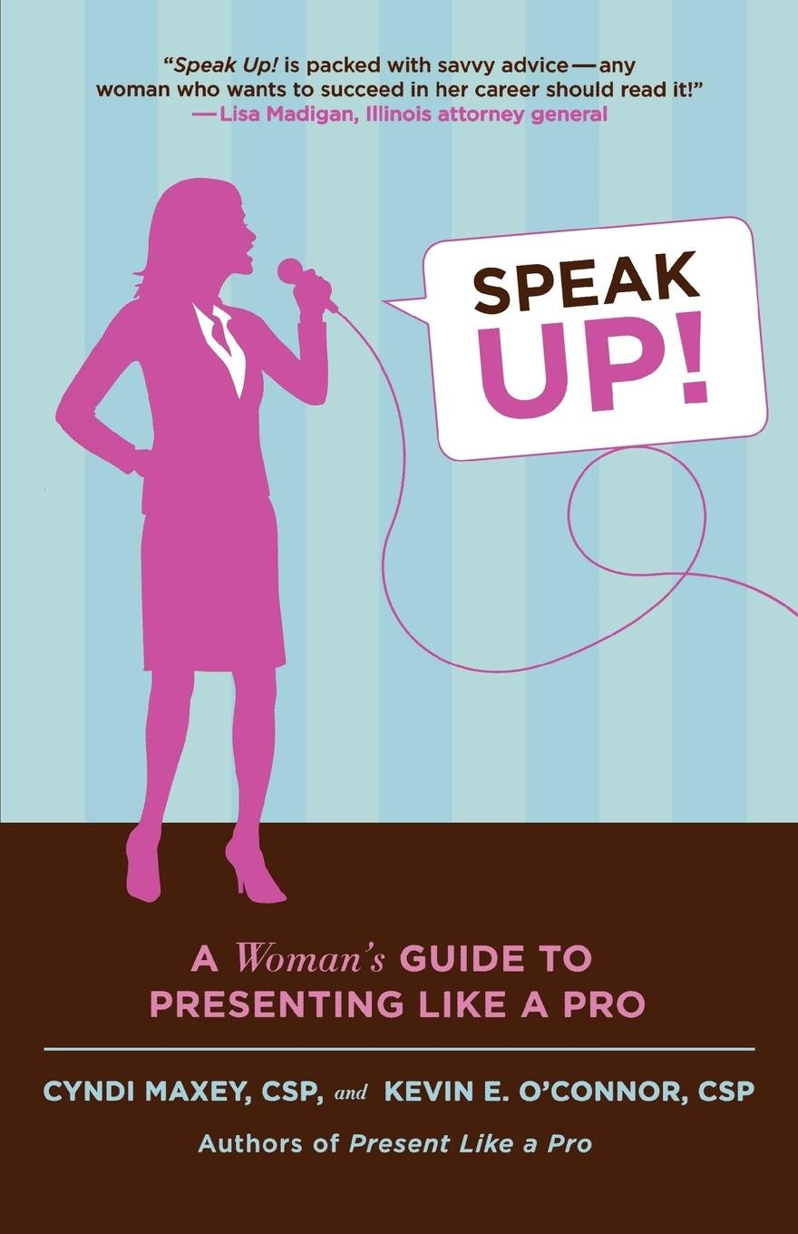 Speak Up!: A Woman's Guide to Presenting Like a Pro by St. Martin's Griffin