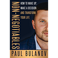 Non-Negotiables: How To Wake Up, Make A Decision, And Transform Your Life