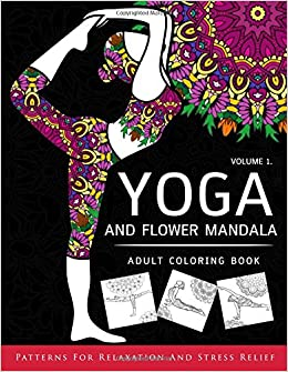 Amazon Yoga And Flower Mandala Adult Coloring Book With Poses Mandalas Arts On Books 9781537409535 Floral