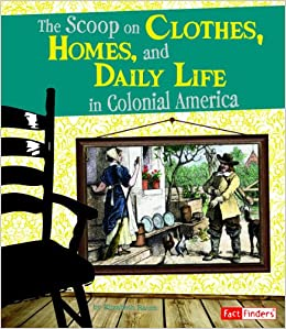 Scoop On Clothes Homes And Daily Life In Colonial