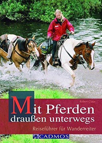 Mit Pferden draußen unterwegs: Reiseführer für Wanderreiter (Cadmos Handbuch)