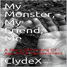 My Monster, My Friend, Me: A Story of Coming of Age and Empowerment Audiobook by  ClydeX Narrated by Trevor Clinger