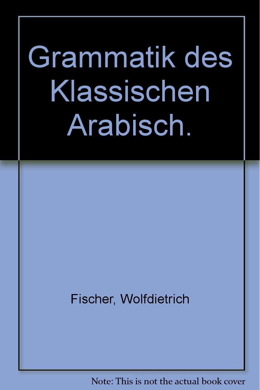 Grammatik des Klassischen Arabisch (Porta Linguarum Orientalium, Band 11)