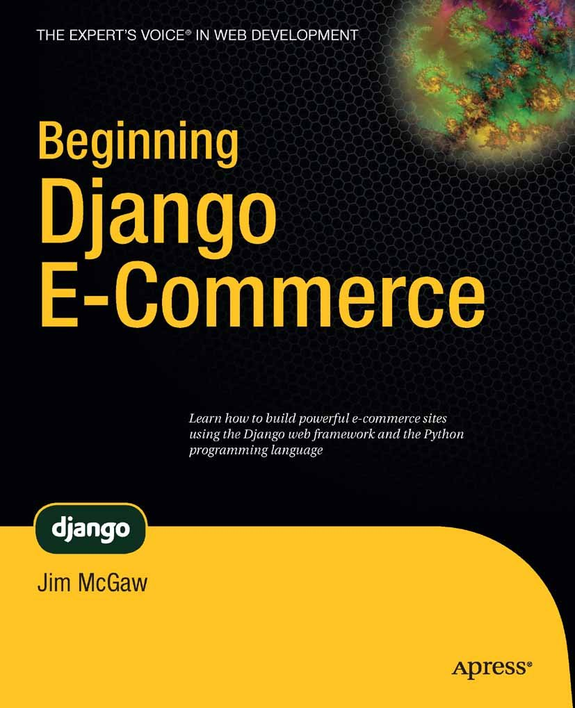 Beginning Django E-Commerce (Expert's Voice in Web Development) 1st ed.,  McGaw, James, eBook - Amazon.com