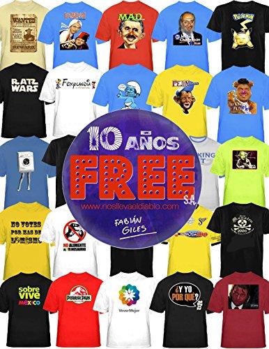 FREE, S.A. 10 AÑOS: www.nosllevaeldiablo.com (Spanish Edition)