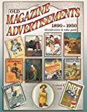 Old Magazine Advertisements 1890-1950, Identification & Value Guide