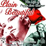 Plain Beautiful: The Life of Peggy Ann Garner | Sandra Grabman,Margaret O'Brien