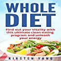 Whole Diet 30 Days: Find Out Your Vitality With This Ultimate Clean-Eating Program for 30 Days and Unleash Your Energy Audiobook by Kirsten Yang Narrated by Morgan Lennon