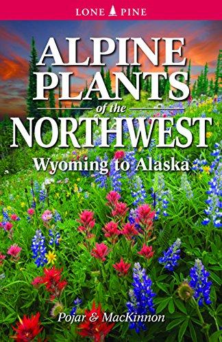 Alpine Plants of the Northwest: Wyoming to Alaska