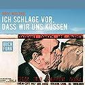 Ich schlage vor, dass wir uns küssen Hörbuch von Rayk Wieland Gesprochen von: Rayk Wieland